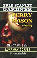 The Case of the Runaway Corpse (A Perry Mason Mystery, #44)