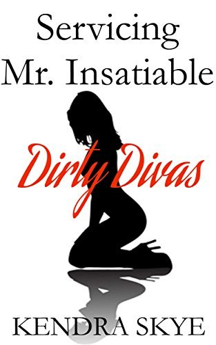 Servicing Mr. Insatiable: (Interracial BDSM Erotica) (Dirty Divas Book 3)  by  Kendra Skye