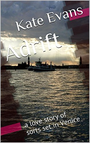 Adrift: a love story of sorts set in Venice Kate      Evans