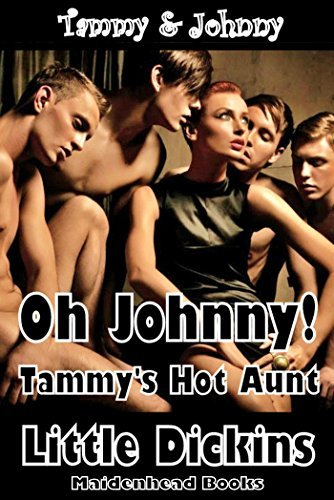 Oh Johnny: Tammys Hot Aunt Little Dickins