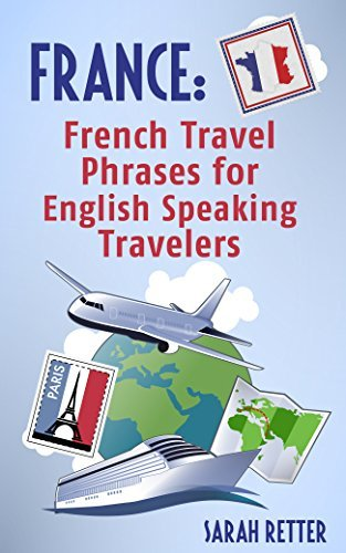 FRANCE: FRENCH TRAVEL PHRASES for ENGLISH SPEAKING TRAVELERS: The most useful 1.000 phrases to get around when traveling in France.  by  Sarah Retter
