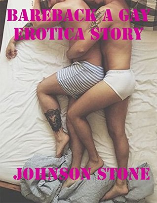 Bareback a Gay Erotica Story  by  Johnson Stone