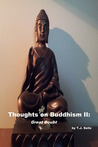 Thoughts on Buddhism II: Great Doubt TJ Seitz