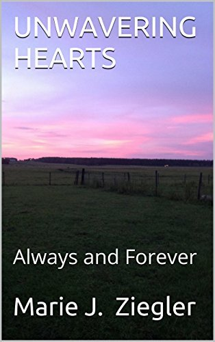 UNWAVERING HEARTS: Always and Forever  by  Marie J. Ziegler