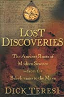 Lost Discoveries: The Ancient Roots of Modern Science-From the Babylonians to the Maya