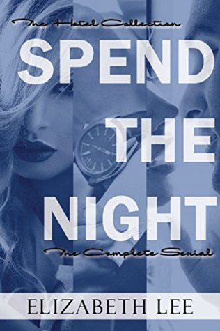 Spend The Night - The Complete Series: The Hotel Collection  by  Elizabeth Lee