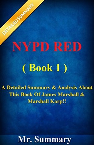 NYPD Red - Book 1: A Detailed Summary & Analysis About This Book Of James Marshall & Marshall Karp!! (BONUS: Fun Quizzes To Help You Understand NYPD Red) ... of the Book 1, Book 2, Book 3 Series) Mr. Summary