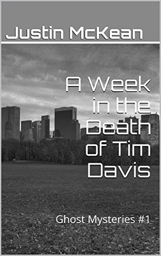 A Week in the Death of Tim Davis: Ghost Mysteries #1  by  Justin McKean