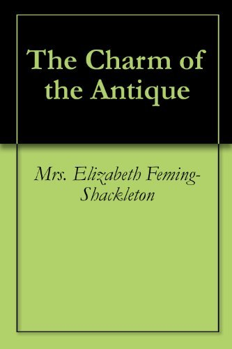 The Charm of the Antique  by  Mrs. Elizabeth Feming-Shackleton