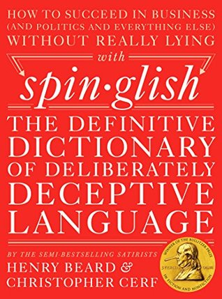 Spinglish: The Definitive Dictionary of Deliberately Deceptive Language Henry Beard
