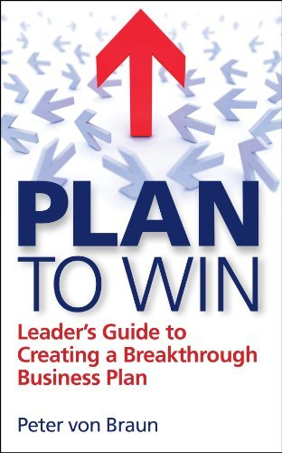 PLAN TO WIN: Leaders Guide to Creating Breakthrough Business Strategy  by  Peter Von Braun