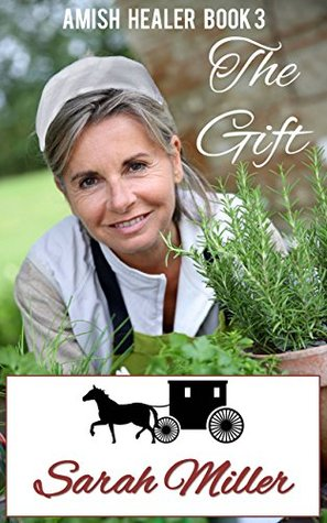 The Gift: Amish Short Inspirational Romance (Amish Healer Book 3)  by  Sarah Miller