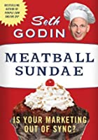 Meatball Sundae: Is Your Marketing out of Sync?