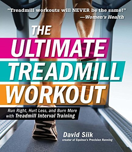 The Ultimate Treadmill Workout: Run Right, Hurt Less, and Burn More with Treadmill Interval Training  by  David Siik