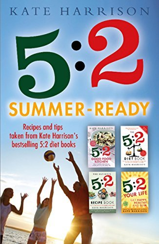 5:2 Summer-Ready: Recipes and tips taken from Kate Harrisons bestselling 5:2 diet books Kate Harrison