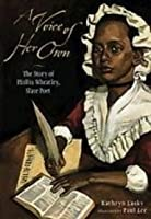 A Voice of Her Own: The Story of Phillis Wheatley, Slave Poet