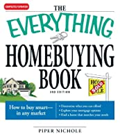 The Everything Homebuying Book: How to buy smart -- in any market..Determine what you can afford...Explore your mortgage options...Find a home that matches your needs (Everything®)