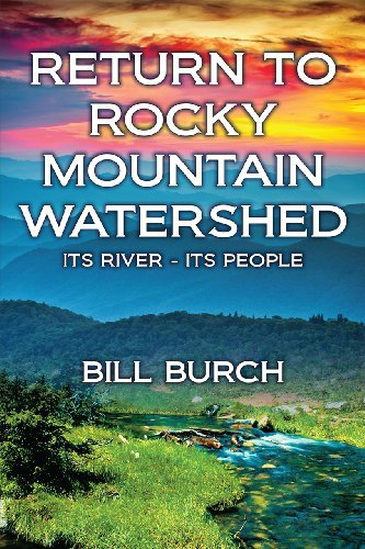 Return to Rocky Mountain Watershed: Its River - Its People Bill Burch