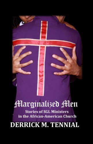 Marginalized Men: Stories of SGL Ministers in the African-American Church  by  Derrick M. Tennial