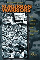 Suburban Warriors: The Origins of the New American Right: The Origins of the New American Right (Politics and Society in Twentieth-Century America)
