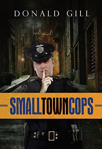 Small Town Cops  by  Donald Gill