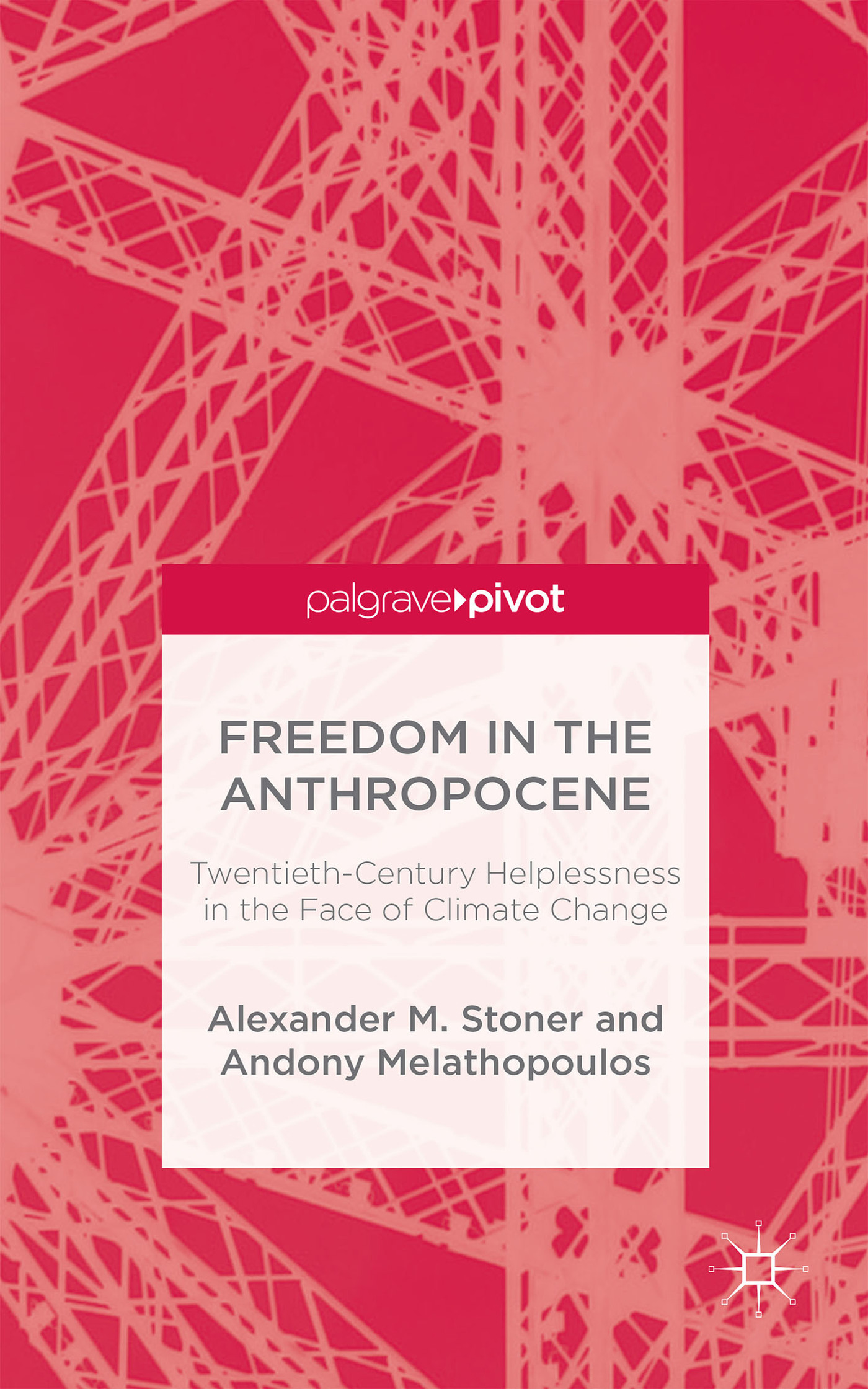 Freedom in the Anthropocene: Twentieth-Century Helplessness in the Face of Climate Change  by  Alexander M. Stoner