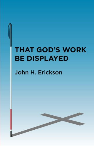 That Gods Work Be Displayed: What I Saw After I Lost My Sight John Erickson
