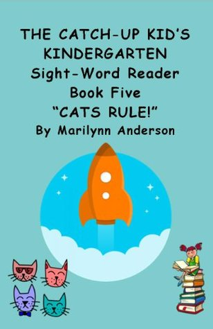 THE CATCH-UP KIDS KINDERGARTEN SIGHT-WORD READER ~~ Book Five ~ CATS RULE! (Green Light... GO 5) Marilynn Anderson