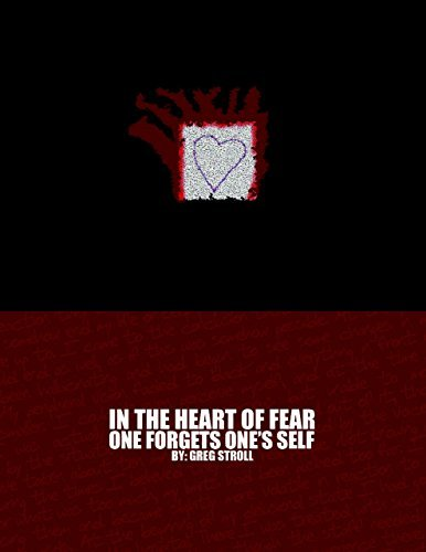 In the Heart of Fear One Forgets Ones Self Greg Stroll