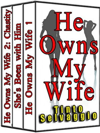 He Owns My Wife Special 3 Book Cuckold Marriage Bundle: He Owns My Wife 1 (First Time Cuckolding), Shes Been with Him, He Owns My Wife 2 (Chastity Belt Submission) Tinto Selvaggio