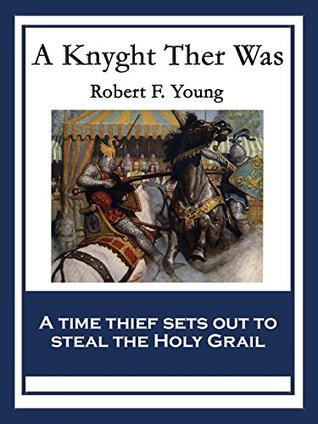 A Knyght Ther Was: With linked Table of Contents  by  Robert F. Young