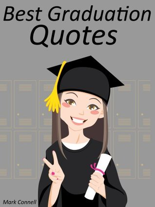 quotes graduation quotes best graduation quotes by mark connell