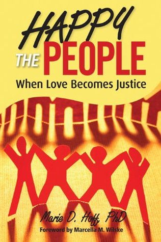 Happy the People: When Love Becomes Justice Marie D. Hoff