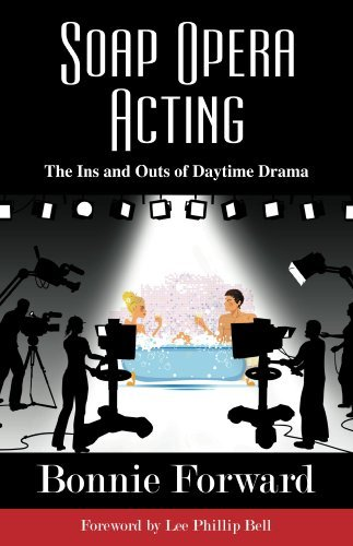 SOAP OPERA ACTING: The Ins and Outs of Daytime Drama  by  Bonnie Forward