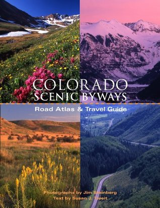 Colorado Scenic Byways Road Atlas & Travel Guide Susan J. Tweit
