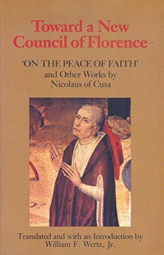 Toward a New Council of Florence: On the Peace of Faith and Other Works  by  Nicolaus of Cusa by Nicolaus of Cusa