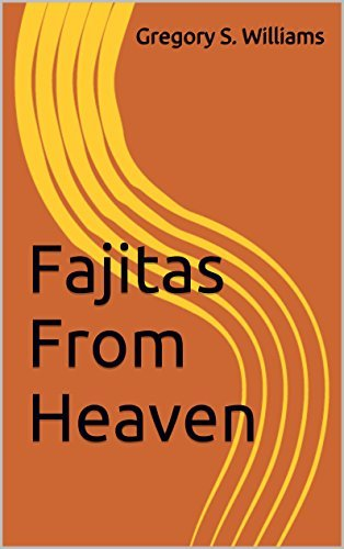 Fajitas From Heaven  by  Gregory S. Williams