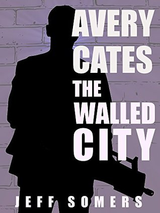 Avery Cates: The Walled City: An Avery Cates Short Story Jeff Somers