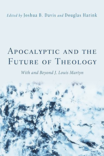 Apocalyptic and the Future of Theology: With and Beyond J. Louis Martyn Joshua B. Davis