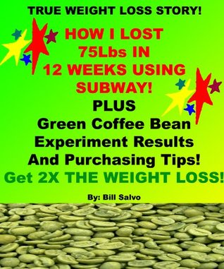 HOW I ACCIDENTLT LOST 75 Lbs AT SUBWAY IN 12 WEEKS ! Subway Works!  by  Bill Salvo