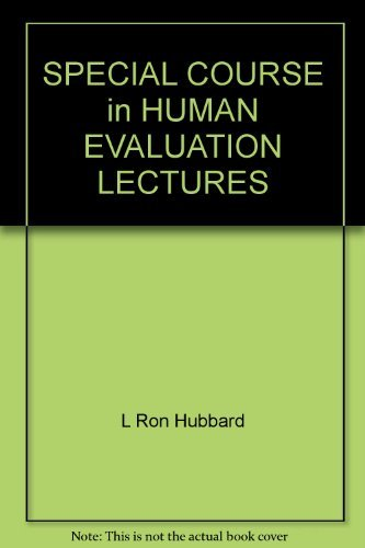Special Course in Human Evaluation L. Ron Hubbard