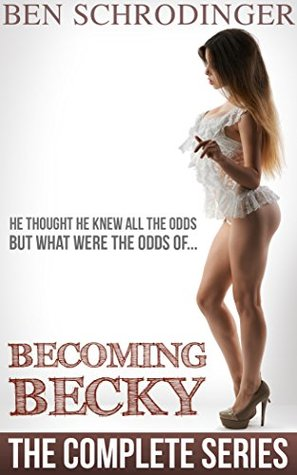 Becoming Becky : The Complete Series  by  Ben Schrodinger