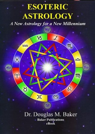 Esoteric Astrology – A New Astrology for a New Millennium  by  Dr. Douglas M. Baker
