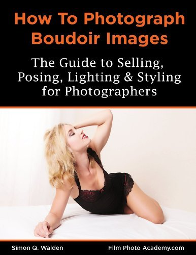 NEW: How To Shoot Boudoir: A guide to lighting, posing and styling boudoir photography: Academy How To Series - Print Replica: You will learn how to style, ... Academy: How to Shoot Series.... Book 1)  by  Simon Walden