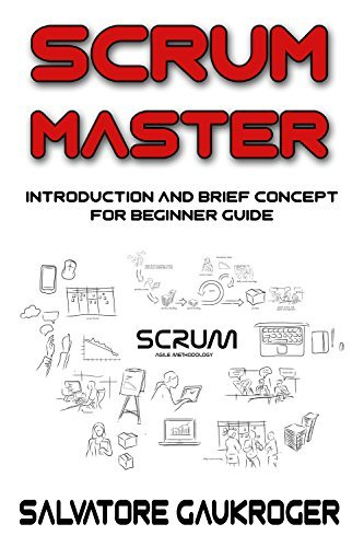 Scrum Master: Introduction and brief concept for beginner guide (project management, agile methodology) (Technology Series Book 1) Salvatore Gaukroger