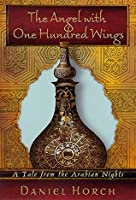 The Angel with One Hundred Wings: A Tale from the Arabian Nights