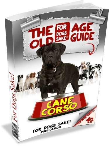 The Cane Corso Old Age Guide 7+  by  For Dogs Sake