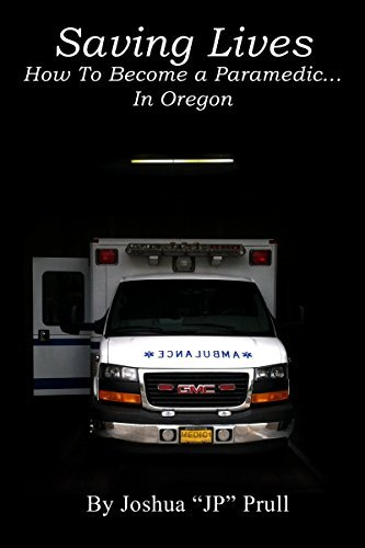 Saving Lives: How To Become a Paramedic... In Oregon Joshua Prull
