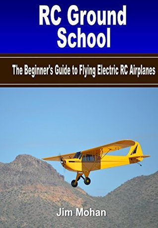 RC Ground School: The Beginners Guide to Flying Electric RC Airplanes  by  Jim Mohan