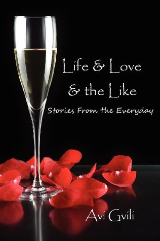 Life & Love & the Like: Stories from the Everyday Avi Gvili